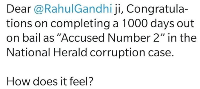 "Dear @RahulGandhi ji, Congratulations on completing a 1000 days out on bail as ""Accused Number 2"" in the National Herald corruption case."